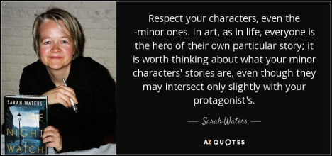 quote-respect-your-characters-even-the-minor-ones-in-art-as-in-life-everyone-is-the-hero-of-sarah-waters-43-27-03